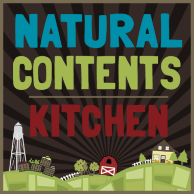 Natural Contents Kitchen: From Farm to Your Table (Prepared!)